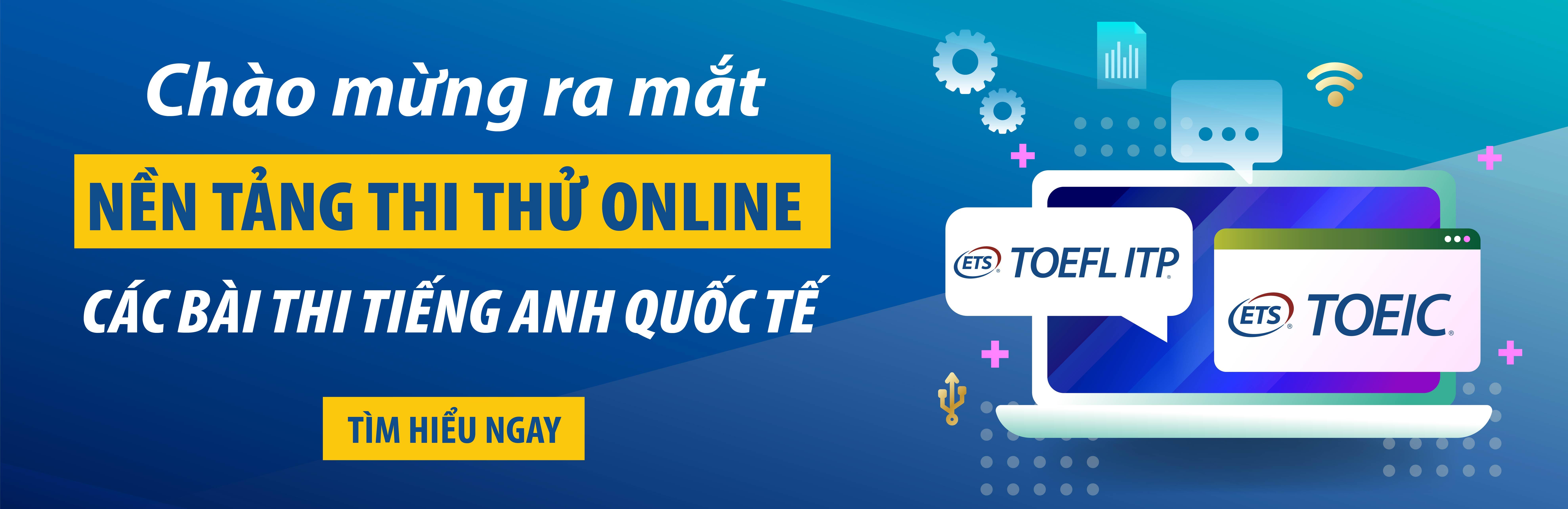 Lần đầu tiên: Thi thử Online TOEIC, TOEFL ITP với nhiều ưu đãi hấp dẫn nhất năm 2021