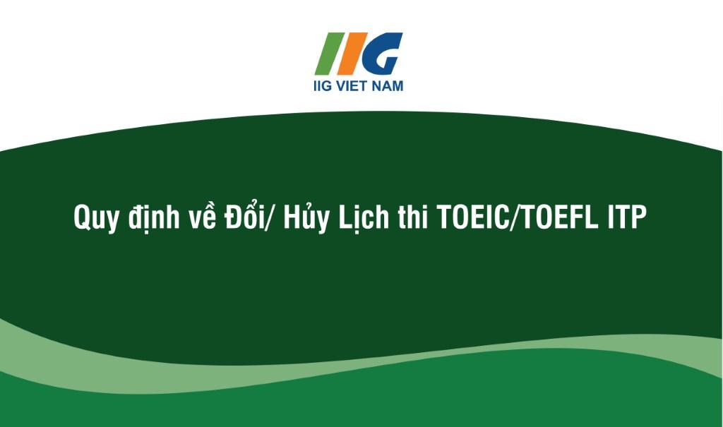 Quy định về Đổi/ Hủy Lịch thi TOEIC/TOEFL ITP